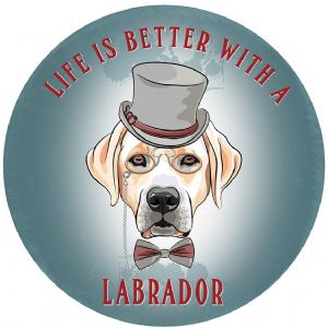 Life Is Better With A Labrador large, round steel sign 300mm diameter (og)